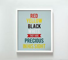 Red, Brown, Yellow, Black, White, All Are Precious in His Sight.