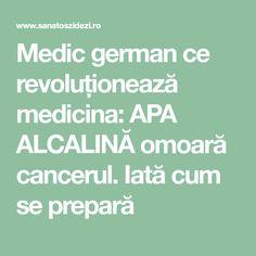 Medic german ce revoluționează medicina: APA ALCALINĂ omoară cancerul. Iată cum se prepară Natural Remedies, Cancer, Health Fitness, Natural Home Remedies, Fitness, Natural Medicine, Health And Fitness