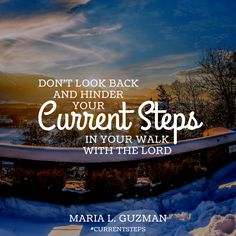 God bless,  Always remember don't look back and hinder your #CurrentSteps in your walk with the Lord.  Many blessings!