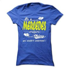 its a MERCEDES Thing You Wouldnt Understand ! - T Shirt - #diy tee #hoodie outfit. MORE INFO => https://www.sunfrog.com/Names/its-a-MERCEDES-Thing-You-Wouldnt-Understand--T-Shirt-Hoodie-Hoodies-YearName-Birthday-33067296-Ladies.html?68278