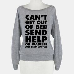 Can't get out of bed,send help, or waffles, just send waffles. Get your lazy on with this funny design perfect for sleeping in!