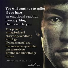 """You will continue to suffer if you have an emotional reaction to everything that is said to you. True power is sitting back and observing Life Quotes Love, Badass Quotes, Motivational Quotes For Life, Meaningful Quotes, Positive Quotes, Quotes To Live By, Inspirational Quotes, Peace Quotes, Happiness Quotes"