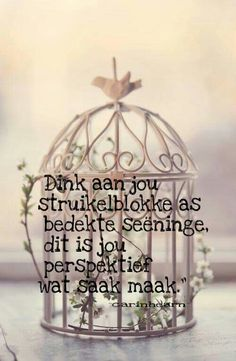 Struikelblokke...bedekte seëninge  #Afrikaans #Heartaches&Hardships  #intheEyeoftheBeholder __carinhearn Afrikaans Quotes, Morning Quotes, Life Lessons, Best Quotes, Things To Think About, Qoutes, Prayers, Inspirational Quotes, Words