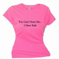 Flirty Diva Tees Woman's SoftStyle T-Shirt-You can't scare me I have Kids-Pink Azalea-Black (Apparel)  http://www.seobrokers.org/?p=B0066FEZ2W
