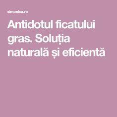 Antidotul ficatului gras. Soluția naturală și eficientă Natural Remedies, Health Fitness, The Body, Natural Home Remedies, Fitness, Natural Medicine, Health And Fitness