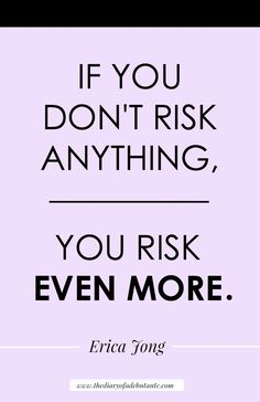 """If you don't risk anything, you risk even more."" Awesome motivational quote by Erica Jong"