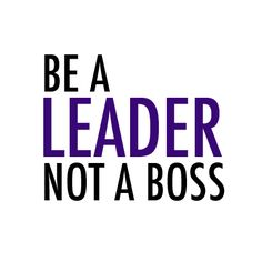 #Leadership | Be a Leader. Not a boss.
