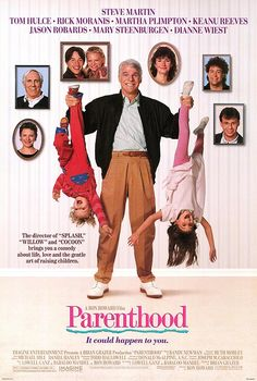 """Parenthood (1989). *on parenting* """"It's like your Aunt Edna's ass. It goes on forever and it's just as frightening."""""""