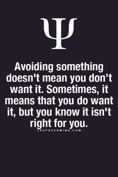 Avoiding something doesn't mean you don't want it. Sometimes, it means that you do want it, but you know it isn't right for you.