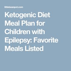 Ketogenic Diet Meal Plan for Children with Epilepsy: Favorite Meals Listed