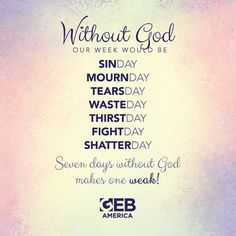 We need God every day of the week! SHARE to spread the word!