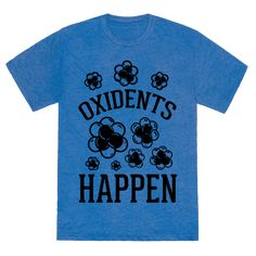 "Oxidents Happen - In the big world of chemistry, if you are not careful, oxidents can happen. As in oxidation of the materials that you are using in your valued experiments. For many chemists oxygen is not your bro, so remember that with this great science pun ""Oxidents Happen"" design!"