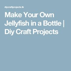 Make Your Own Jellyfish in a Bottle   Diy Craft Projects