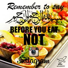 "Remember to say ""Bismillah"" before you eat.. not ""Instagram""."