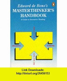 Edward De Bonos Masterthinkers Handbook Pb (9780140145946) Edward de Bono , ISBN-10: 014014594X  , ISBN-13: 978-0140145946 ,  , tutorials , pdf , ebook , torrent , downloads , rapidshare , filesonic , hotfile , megaupload , fileserve