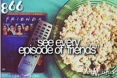 I wish friends would come on Netflix. No one would see me for weeks. I Have Done, Before I Die, Summer Bucket, I Am Awesome, Popcorn, Tv, Life, Night, Heaven