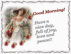 Good Morning! Have A Nice Day Full Of Joy, Love And Peace morning good morning morning quotes good morning quotes good morning greetings