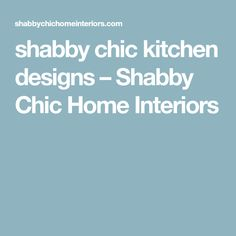 shabby chic kitchen designs – Shabby Chic Home Interiors