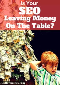 Is Your SEO Leaving Money on the Table? http://madlemmings.com/2014/09/30/seo-leaving-money-table/ #seo #marketing