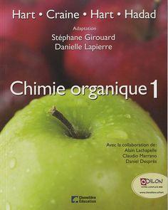 Chimie organique / Harold Hart ... [et al.] ; adaptation, Stéphane Girouard, Danielle Lapierre avec la collaboration de Alain Lachapelle ... [et al.] ; traduction, Nathalie Liao.