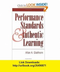 PERFORMANCE STANDARDS  AUTHENTIC LEARNING (9781883001711) Allan Glatthorn , ISBN-10: 1883001714  , ISBN-13: 978-1883001711 ,  , tutorials , pdf , ebook , torrent , downloads , rapidshare , filesonic , hotfile , megaupload , fileserve