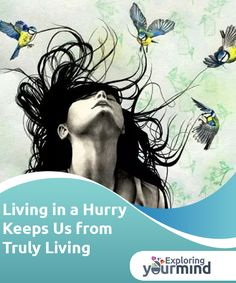 """Living in a Hurry Keeps Us from Truly Living  We often live in a hurry, constantly thinking about what's next. We live connected to """"I have to"""" or """"I must."""" Disconnected from ourselves and everything that surrounds us."""