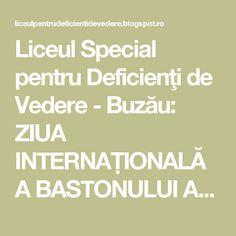 Liceul Special pentru Deficienţi de Vedere - Buzău: ZIUA INTERNAŢIONALĂ A BASTONULUI ALB