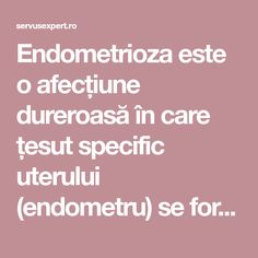 Endometrioza este o afecțiune dureroasă în care țesut specific uterului (endometru) se formează haotic la ovare, trompe uterine sau abdomen. Medicine