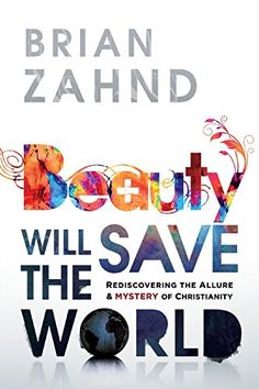 Beauty Will Save the World: Rediscovering the Allure and ...