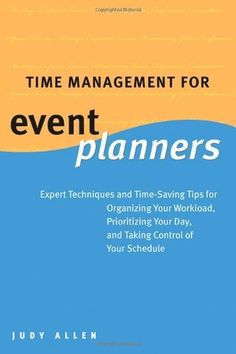Time Management for Event Planners: Expert Techniques and Time-Saving Tips for Organizing Your Workload, Prioritizing Your Day, and Taking Control of Your Schedule Event Planning Guide, Event Planning Business, Business Events, Corporate Events, Social Events, Party Planning, Event Organiser, Event Organization, Organizing