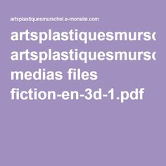 artsplastiquesmurschel.e-monsite.com medias files fiction-en-3d-1.pdf