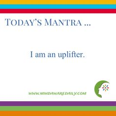 Today's #Mantra. . . I am an uplifter. #affirmation #trainyourbrain #ltg Would you like these mantras in your email inbox? Click here: