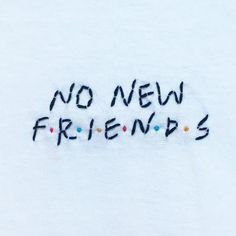 Friends Embroidered No New Friends T-Shirt / Long Sleeve /