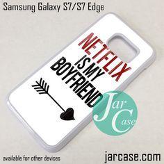 Netflix Is My Boyfriend Phone Case for Samsung Galaxy S7 & S7 Edge