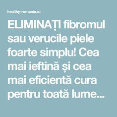 ELIMINAȚI fibromul sau verucile piele foarte simplu! Cea mai ieftină și cea mai eficientă cura pentru toată lumea facuta in casa! - Healthy Romania Medicine