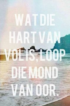 Afrikaanse spreekwoorde/Idiome - Wat die hart van vol is loop die mond van oor. Sign Quotes, Qoutes, Funny Quotes, Afrikaanse Quotes, Wedding Quotes, Public Speaking, Beautiful Words, Slogan, Language