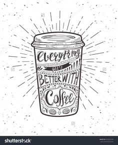 Quote on coffee cup. Everything get's better with coffee. Vector hand-drawn lettering for prints , posters, menu design and invitation . Calligraphic and typographic design.