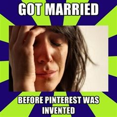 this is me.  Now I wish I could just block all the wedding pins!