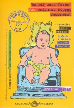 Manual para Fazer das Crianças Pobres Churrasco - Jonathan Swift Modest Proposal, Jonathan Swift, Comic Books, Comics, Memes, Cover, Poor Children, Barbecue, Authors