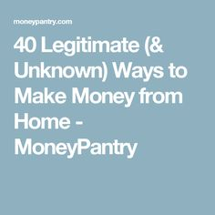 40 Legitimate (& Unknown) Ways to Make Money from Home - MoneyPantry