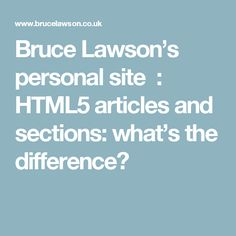 Bruce Lawson's  personal site  : HTML5 articles and sections: what's the difference?