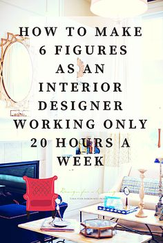 How To Start A 6 Figure Interior Design Business While Working Less Than 20 Hours Week