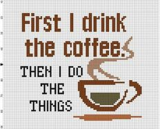 First I drink the Coffee, then I do the things - Cross Stitch Pattern - Instant Download