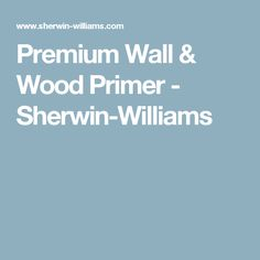 Premium Wall & Wood Primer - Sherwin-Williams
