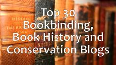 The Top 30 Bookbinding, Book History and Conservation Blogs of 2016