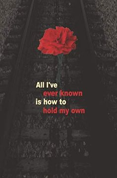 All I've ever known is how to hold my own | Blank Journal | Hadestown Musical quote | Broadway Musical Quote | lyrics and book by Anaïs Mitchell | directed by Rachel Chavkin | Greek mythological tale | Hades, Persephone, Eurydice, Orpheus, Hermes | www.WriteRunBooks.com Musical Theatre Quotes, Broadway Quotes, Musical Theatre Broadway, Lyric Quotes, Lyrics, Sing Street, Blank Journal, Theatre Nerds, Cute Quotes