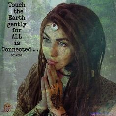 Touch the Earth gently.....