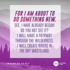 For I am about to do something new. See, I have already begun! Do you not see it? I will make a pathway through the wilderness. I will create rivers in the dry wasteland. –Isaiah 43:19 NLT #VerseOfTheDay #Bible Isaiah 43 19, Pathways, Daily Bible, Verse Of The Day, New Beginnings, Something To Do, Worship, Bible Verses, Encouragement
