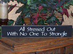 Wood Home Decor Sign, Humorous Quote, Distressed Wooden Country Cottage, Primitive Farmhouse, Ready to Ship, or Color Choice. $9.95, via Etsy.