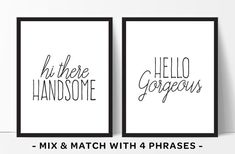"Mix and match these sweet ""his and hers"" printables 4 ways: Hello handsome. Hello gorgeous. Hi there handsome. Morning gorgeous."